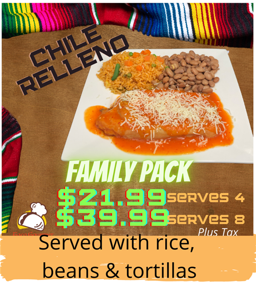 Chile Relleno family pack $21.99 serves 4 and $39.99 serves 8 plus tax. served with rice, beans and tortillas