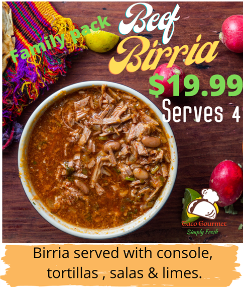 beef birria family pack $19.99 serves 4. Birria served with console, tortillas, salsas and limes
