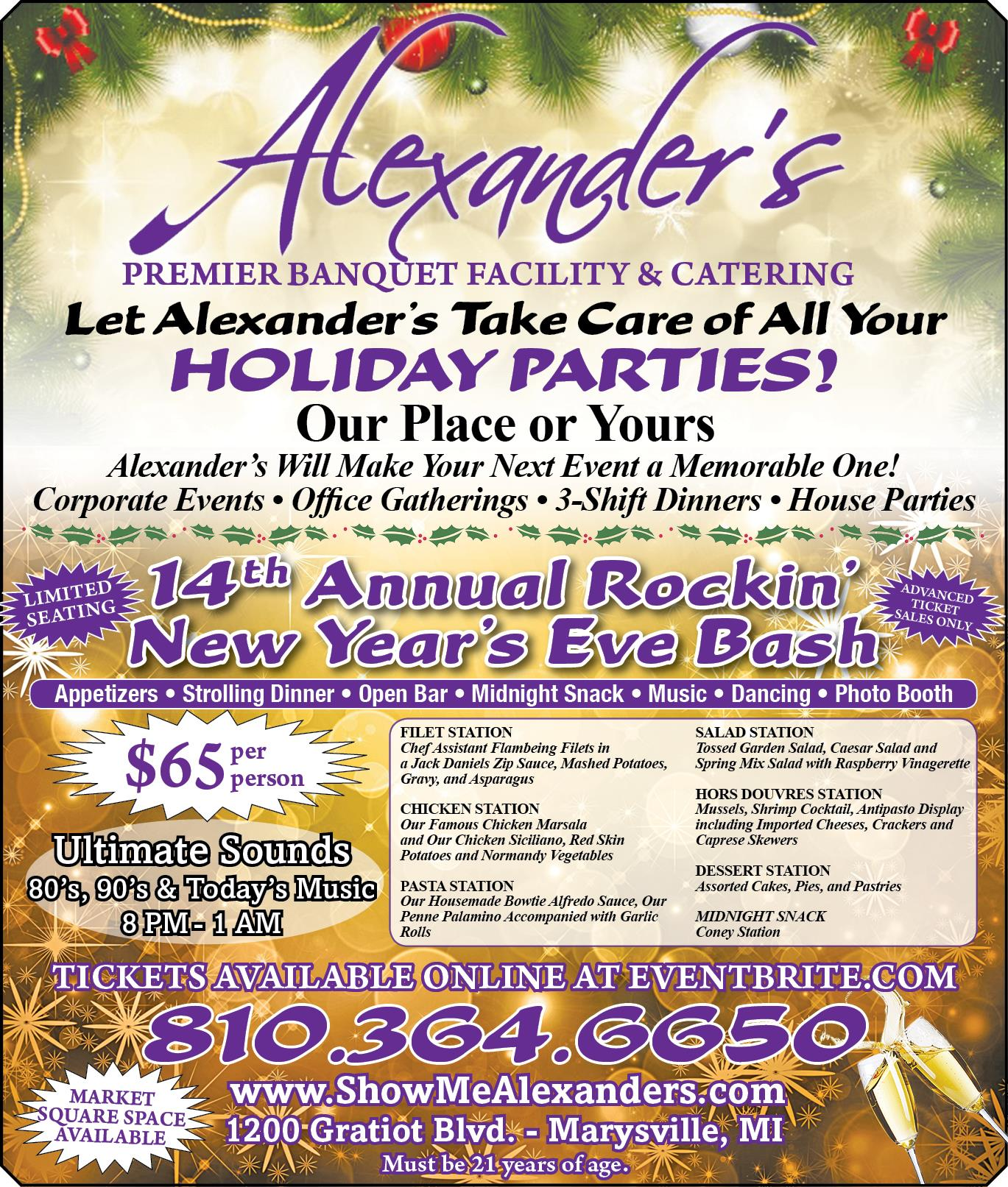 Let Alexander Take Care of All Your Holiday Parties! Our Place or Yours. 14th Annual Rockin' New Years Eve Bash - Tickets Avaialble Online at Eventbrite.com / (810)364-6650