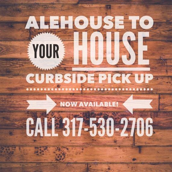 Alehouse to Your House Curbside Pick Up Now Available Call 317-530-2706