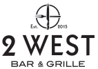 established 2015. 2 west bar and grille.