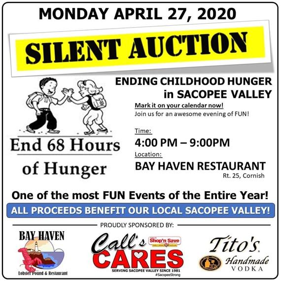 Monday, April 27, 2020. Silent Auction. Ending Childhood Hunger In Sacopee Valley. Mark It On Your Calendars Now! Join Us For An Awesome Evening Of FUN!. Time: 4:00PM – 9:00PM. Location: Bay Haven Restaurant, Rt 25, Cornish. One Of The Most Fun Events Of The Entire Year! All Proceeds Benefit Our Local Sacopee Valley. Proudly Sponsored By: Bay Haven Lobster Pound & Restaurant, Call's Shop'n Save Cares – Serving Scaopee Valley Since 1961 #Scaopeestyrong – Tito's Handmade Vodka.