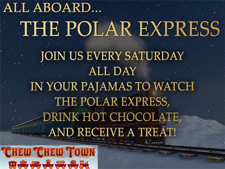 All aboard the polar express. Join us every saturday all day in your pajamas to watch the polar exress, drink hot chocolate and receive a treat!