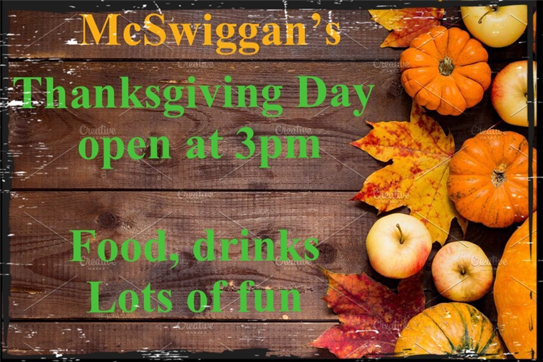 McSwiggan's Thanksgiving Day - Opening at 3pm