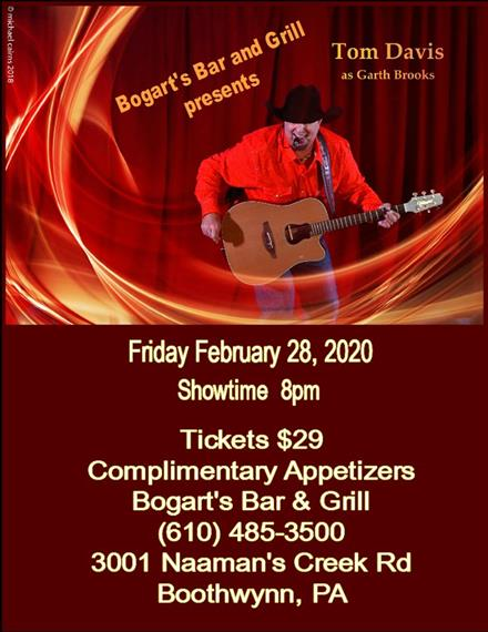 Bogarts bar and grill presemnts Tom Davis as Garth Brooks Friday February 28, 2020 showtime 8pm, tickets $29, complimantary appetizers, bogarts bar and grill (610) 485 3500, 3001 Naamans's Creek rd boothwynn, paGarth Brooks Tribute