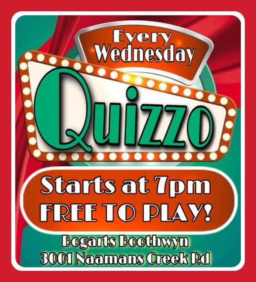 Every Wednesday Quizzo starts at 7pm Free to play! Bogart's Boothwyn 3001 Naamans Creek Rd