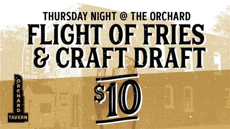 thursday night at the orchard. Flight of fries & craft draft $10