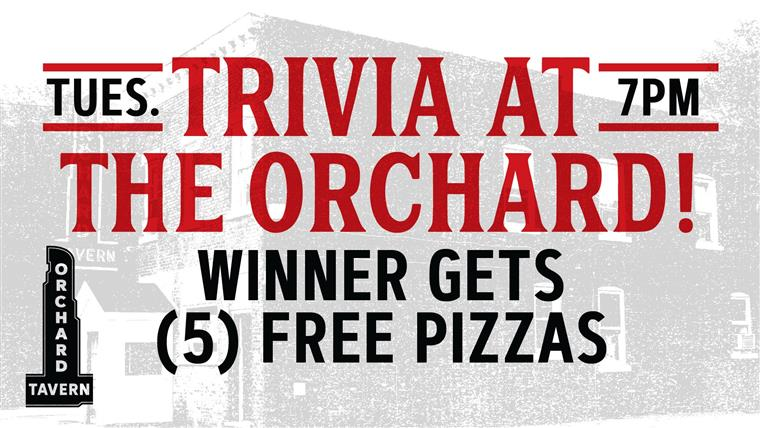 Trivia at the orchard! Tuesdays 7pm. Winner gets (5) free pizzas