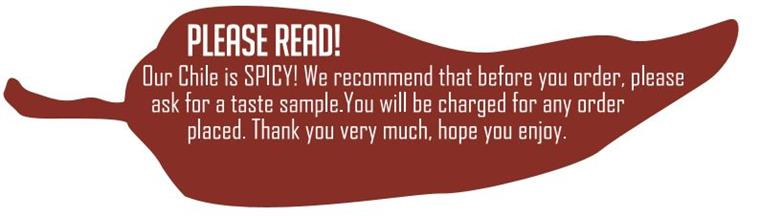 please read! our chile is spicy! we recommend that before you order, please ask for a taste sample. you will be charged for any order placed. thank you very much, hope you enjoy.