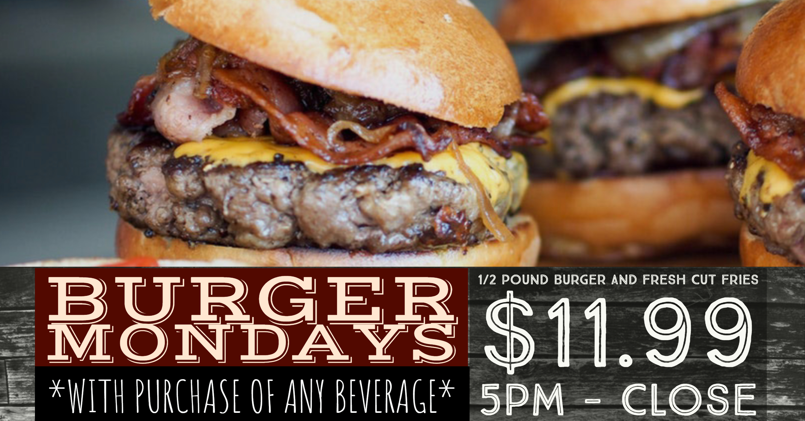 Burger Mondays $11.99 5pm-close