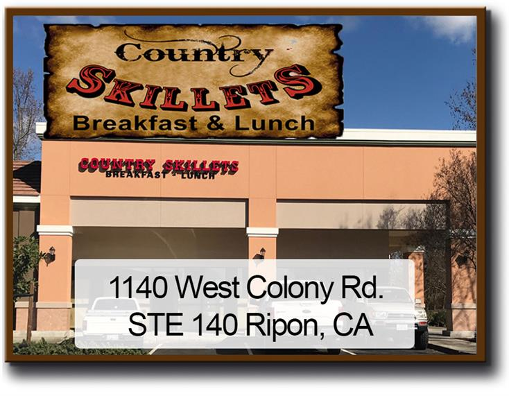 Country Skillet Breakfast & Lunch 1140 West Colony Rd. STE 140 Ripon, CA
