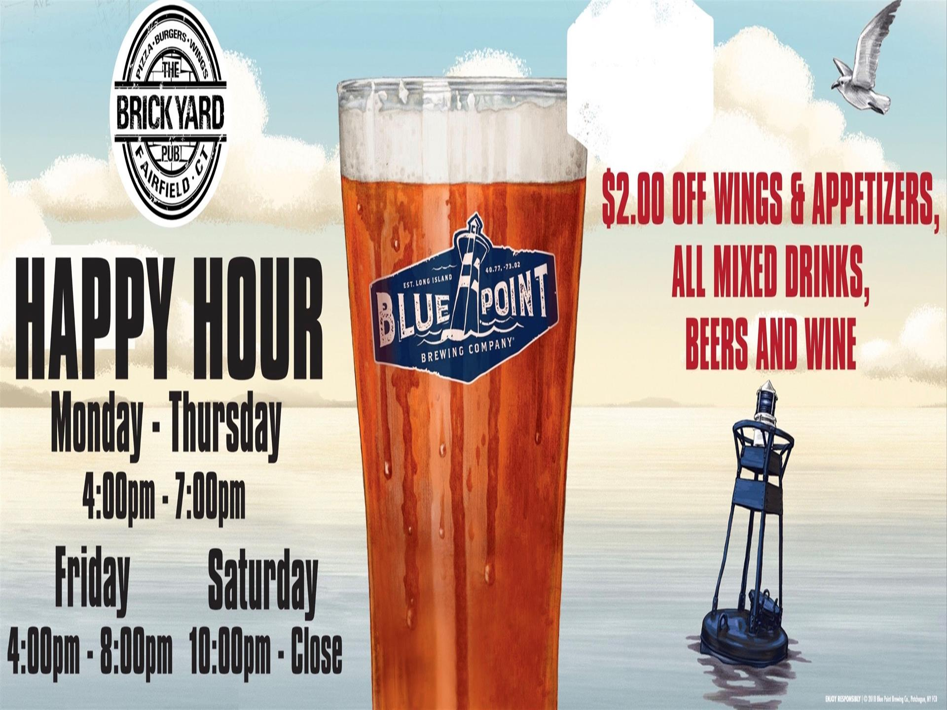 happy hour monday - thursday from 4pm - 7pm, friday from 4pm to 8pm and saturaday 10pm - close. $2 off wings & appetizers, all mixed drinks, beers and wines