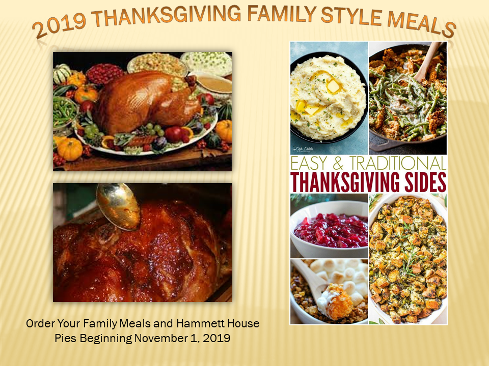2019 Thanksgiving Family Style Meals. Easy & Traditional Thanksgiving Sides. Order your family meals and Hammet House Pies beginning November 1, 2019.
