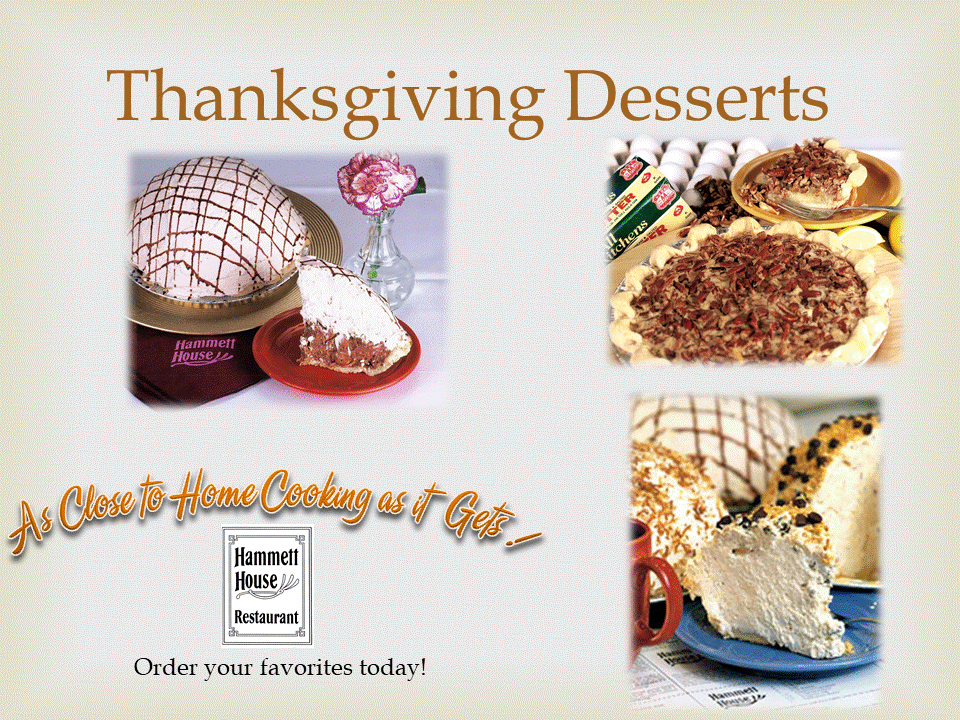 Thanksgiving Desserts. As close to home cooking as it gets! Order your favorites today!