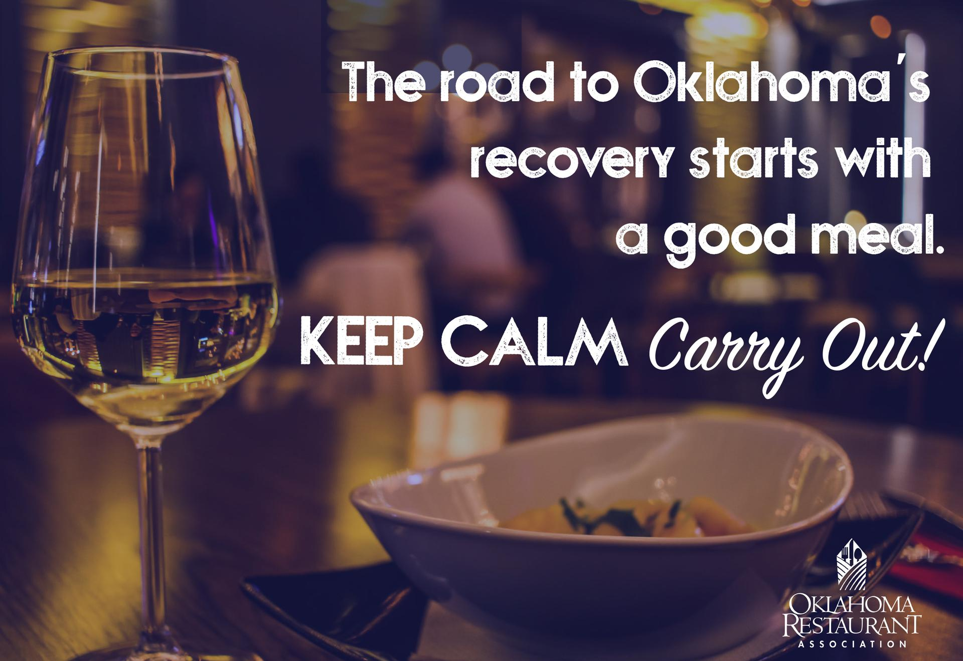 The Road to Oklahoma's recovery starts with a good meal. KEEP CALM Carry Out! Oklahoma Restaurant Association.
