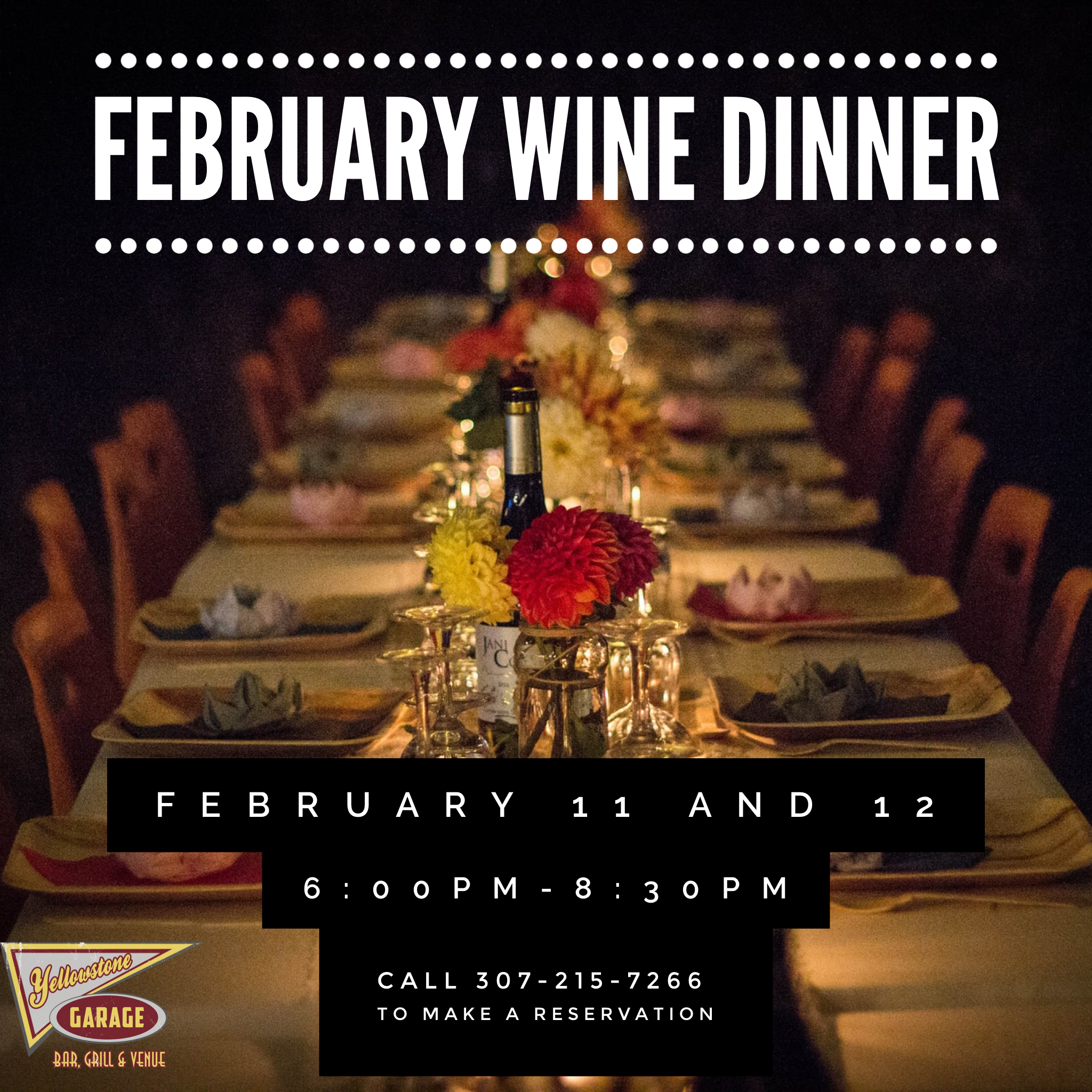 February Wine Dinner. February 11th and 12th 6pm - 8:30pm. Call 307-215-7266 to make a reservation