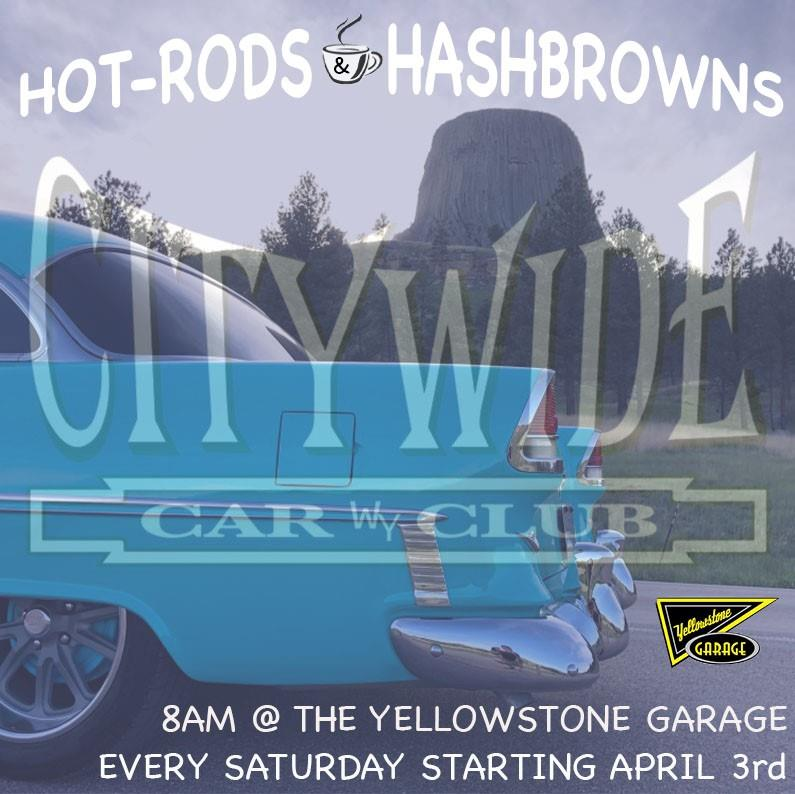 Hot Rods and Hashbrowns Citywide Car Club. 8am at the Yellowstone Garage Every Saturday Starting April 3rd