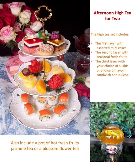 Menu showing desserts, fruit and sushi. Afternoon high tea for two. The high tea set includes: the first layer with assorted mini cakes. the second layer with seasonal fresh fruits. the third layer with your choice of sushi or choice of flavor sandwich and quiche. also include a pot of hot fresh fruits, jasmine tea or a blossom flower tea.
