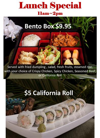 Lunch special 11 AM to 2 PM. Bento box $9.95. Served with fried dumpling, salad, fresh fruits, steamed rice, with your choice of crispy chicken, spicy chicken, seasoned beef or california roll