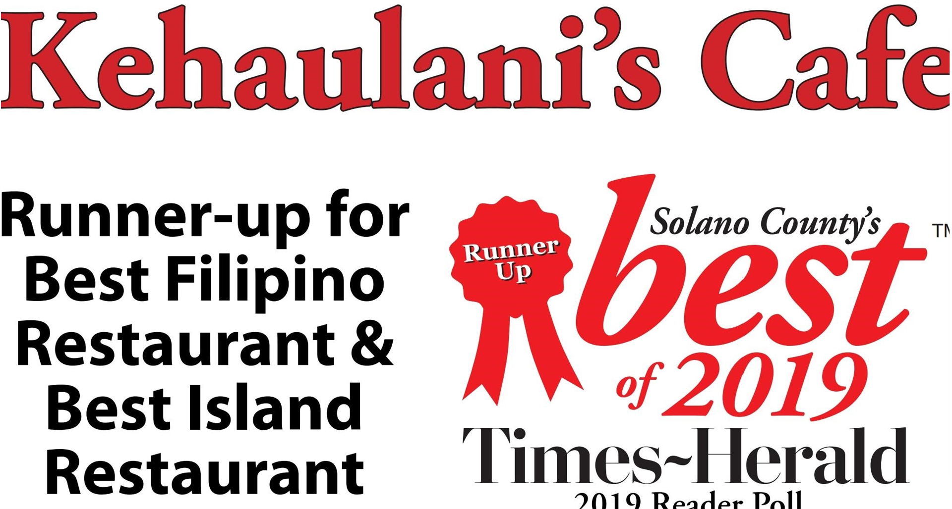 Kehualani's Cafe Runner-up for Best Filipino Restaurant & Best Island Restaurant - Solano County's best of 2019 Times Herald 2019 Reader's Poll