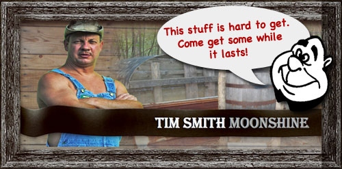 Tim Smith Moonshine. This stuff is hard to get. Come get some while it lasts.