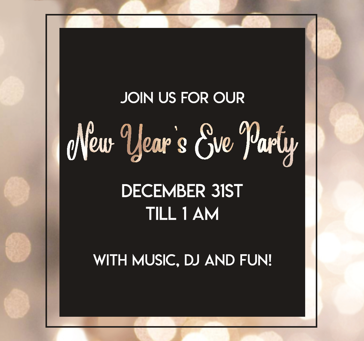 Join us for out New Year's Eve party on December 31st until 1 am. We'll have music, a DJ and fun!