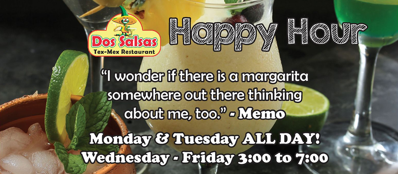 Happy Hour.  I wonder if there is a margarita somewhere out there thinking about me too - Memo Monday & Tuesday All Day  Wednesday - Friday 3:00 to 7:00