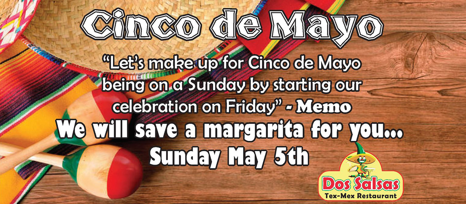 Cindo De Mayo. Let's make up for Cindo de Mayo being on a Sunday by starting our celebration on Friday - Memo  We will save a margarita for you... Sunday May 5th