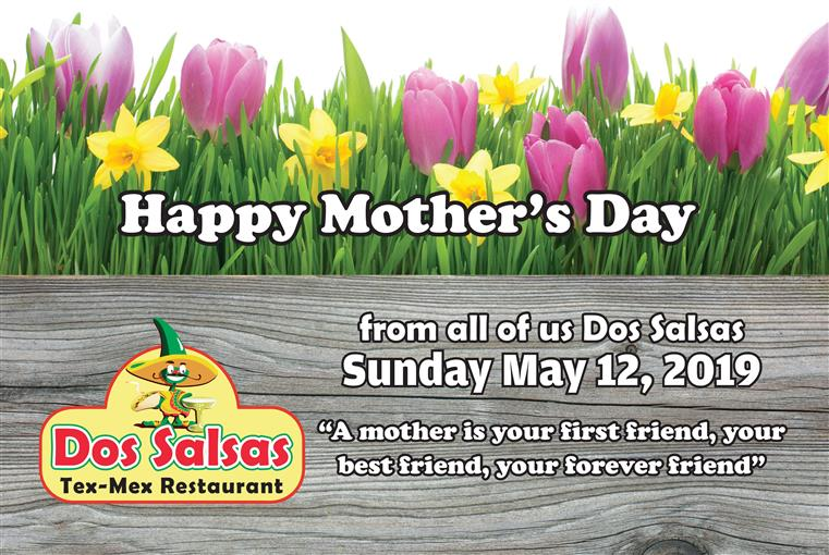 """Happy Mother's Day from all of us Dos Salsas Sunday May 12, 2019 """"a mother is your first friend, your best friend, your forever friend"""""""
