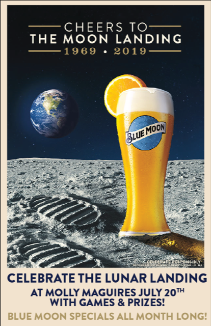 Cheers to the moon landing 1969 - 2019. Celebrate the lunar landing at molly maguires july 20th with games & prizes! Blue moon specials all month long!