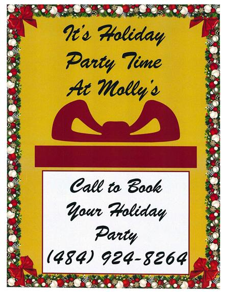 Its Holiday Party Time at Molly's. Call to Book Your Holiday Party (484)924-8264.