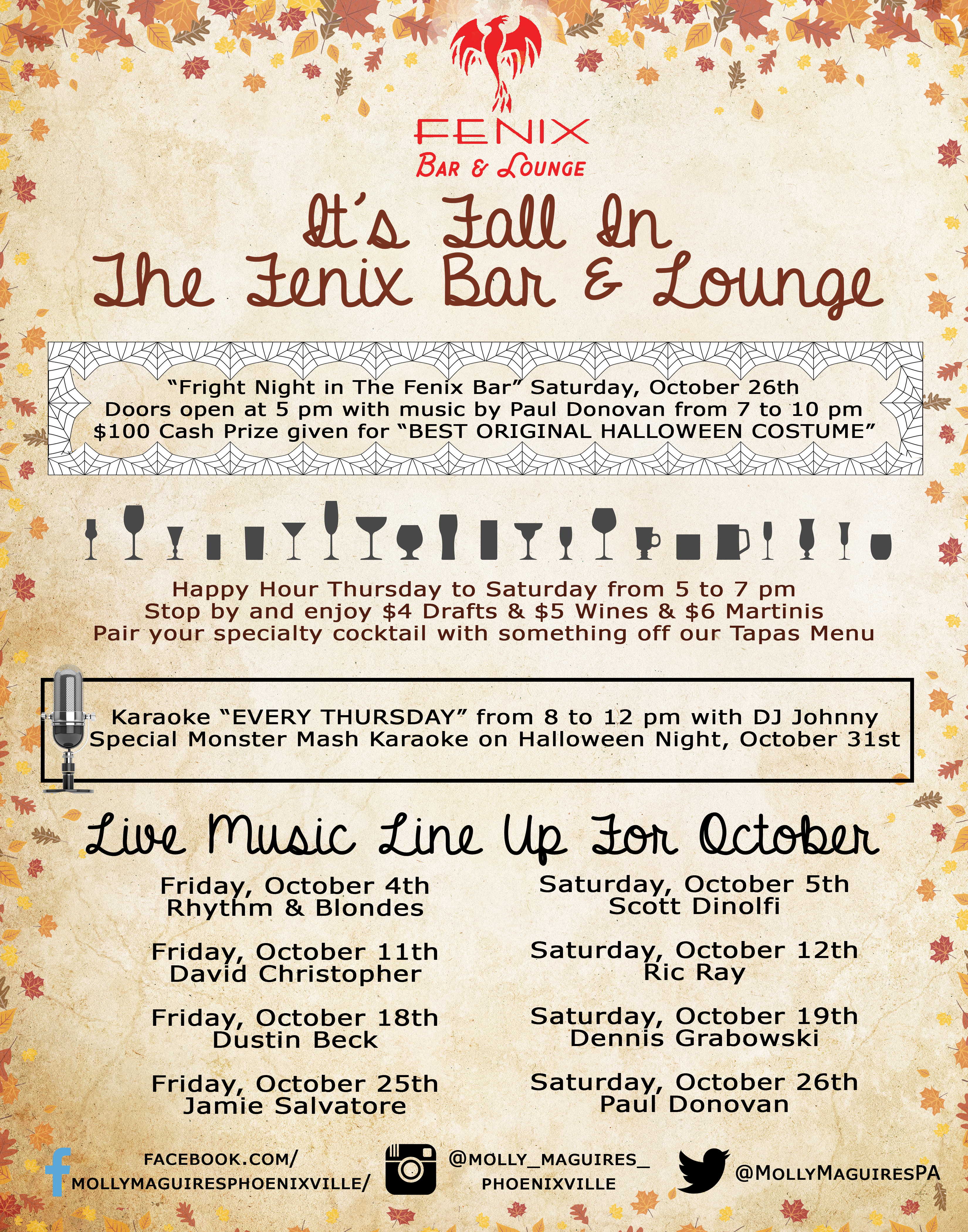 """It's Fall In The Fenix Bar & Lounge. """"Fright Night in The Fenix Bar"""" Saturday, October 26thDoors open at 5 pm with music by Paul Donovan from 7 to 10 pm$100 Cash Prize given for """"BEST ORIGINAL HALLOWEEN COSTUME"""". Happy Hour Thursday to Saturday from 5 to 7 pm Stop by and enjoy $4 Drafts & $5 Wines & $6 Martinis Pair your specialty cocktail with something off our Tapas Menu. Karaoke """"EVERY THURSDAY"""" from 8 to 12 pm with DJ Johnny Special Monster Mash Karaoke on Halloween Night, October 31st. Live Music Line Up For October. Friday, October 4th Rhythm & Blondes  Friday, October 11th David Christopher  Friday, October 18th Dustin Beck  Friday, October 25th Jamie Salvatore. Saturday, October 5th Scott Dinolfi  Saturday, October 12th Ric Ray  Saturday, October 19th Dennis Grabowski  Saturday, October 26th Paul Donovan."""