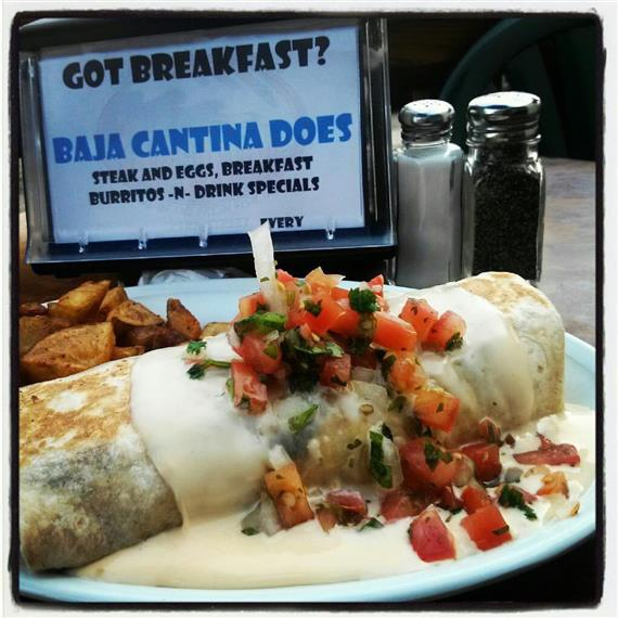 Got Breakfast? Baja Cantina does. Steak and eggs, breakfast burritos and drink specials.