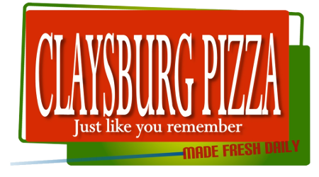 Claysburg Pizza. Just like you remember. Made fresh daily.