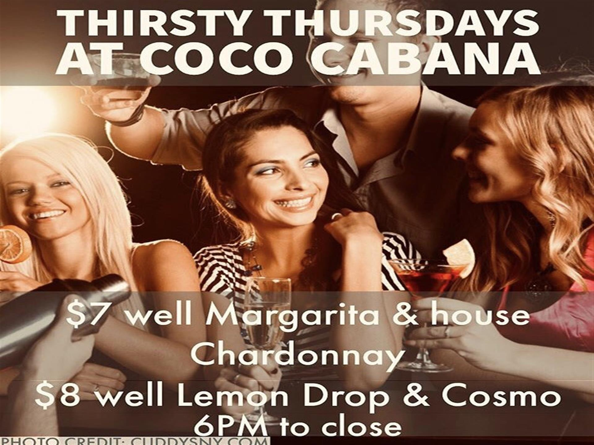 Thirsty Thursdays at Coco Cabana, $7 well margarita & house chardonnay, $8 well lemon drop & cosmo 6pm to close
