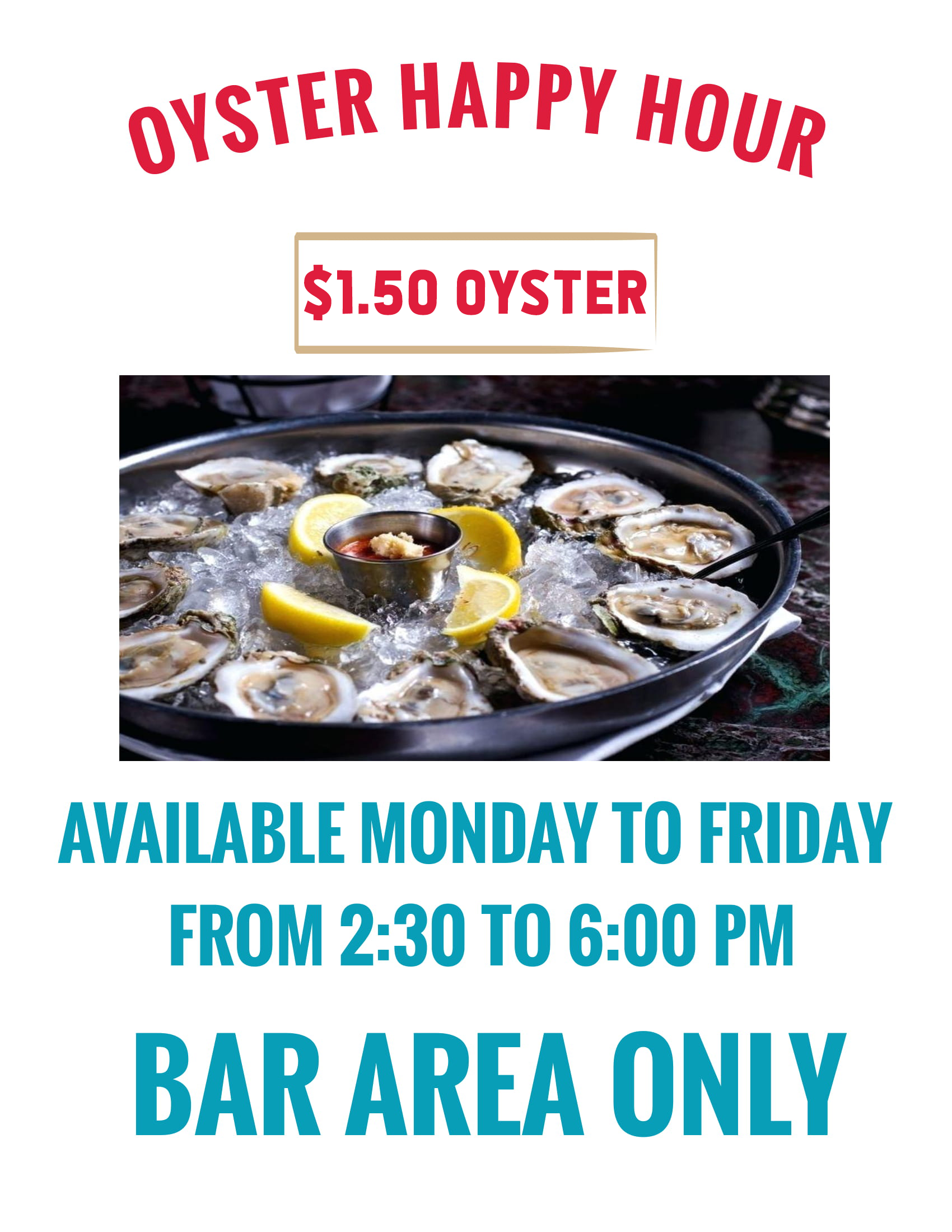 Oyster happy hour - $1.50 oysters. Available Monday through Friday from 2:30 to 6 pm in the car area only