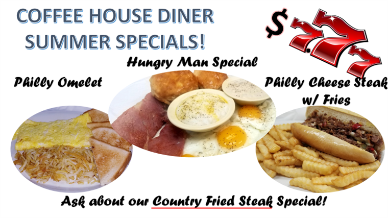 summer specials; philly omelet, hungry man special, philly cheese steak with fries