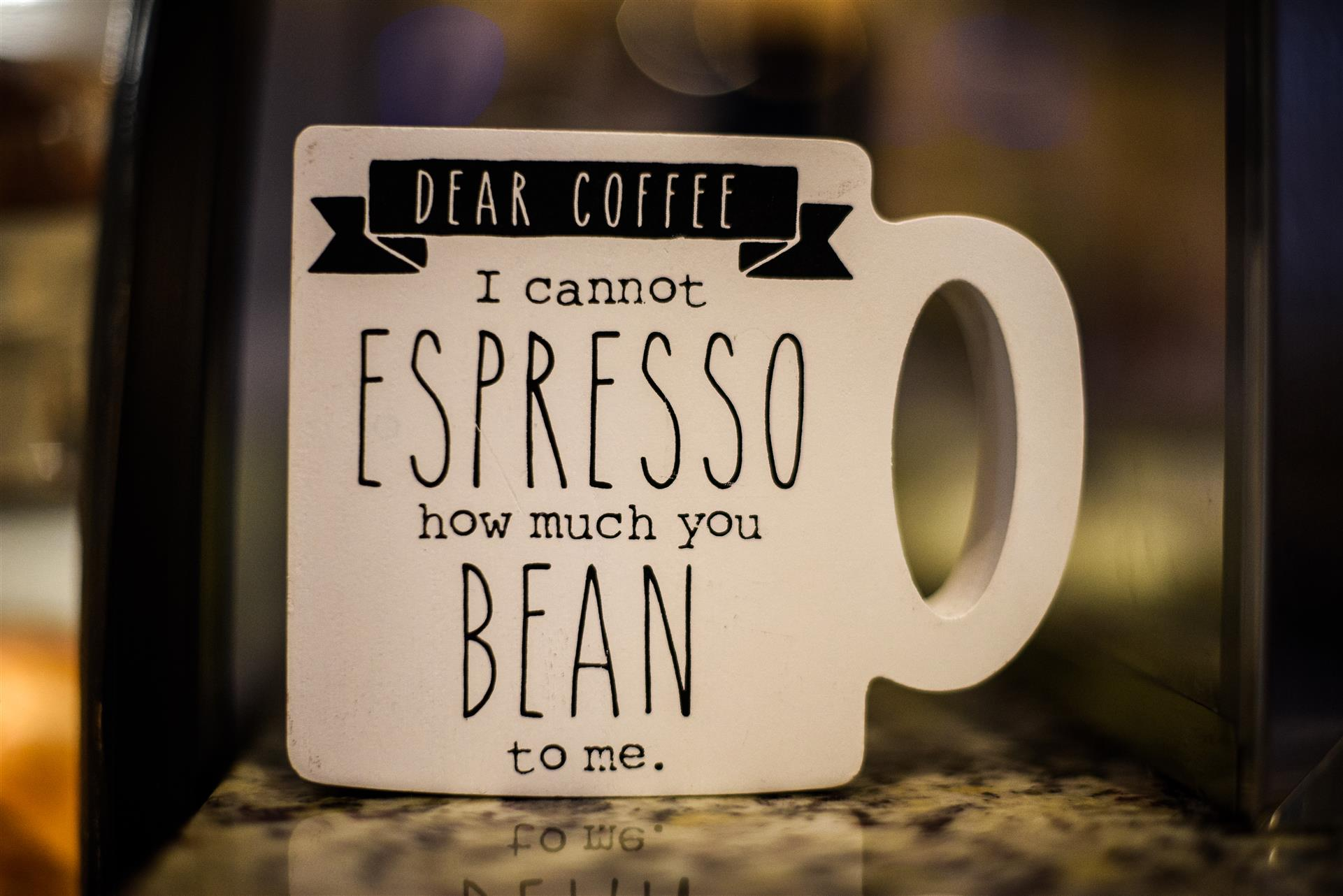 Decoration that says Dear Coffee I canno ESPRESSO how much you BEAN to me.