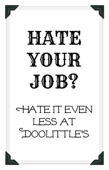 Hate your job? Hate it even less at Doolittle's.