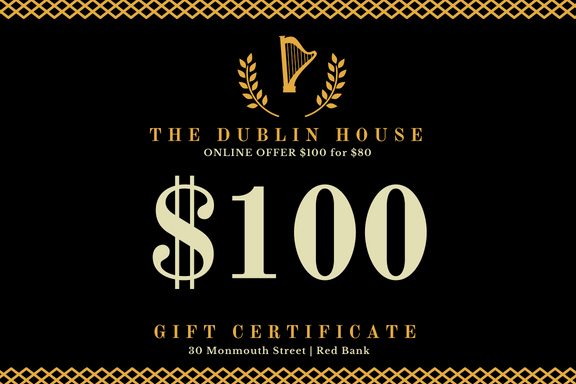 The Dublin House online offer $100 for $80. $100 gift certificate. 30 Monmouth Street, Red Bank