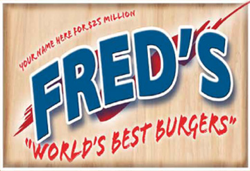 "Your name here for $25 million. Fred's ""world's best burgers"""