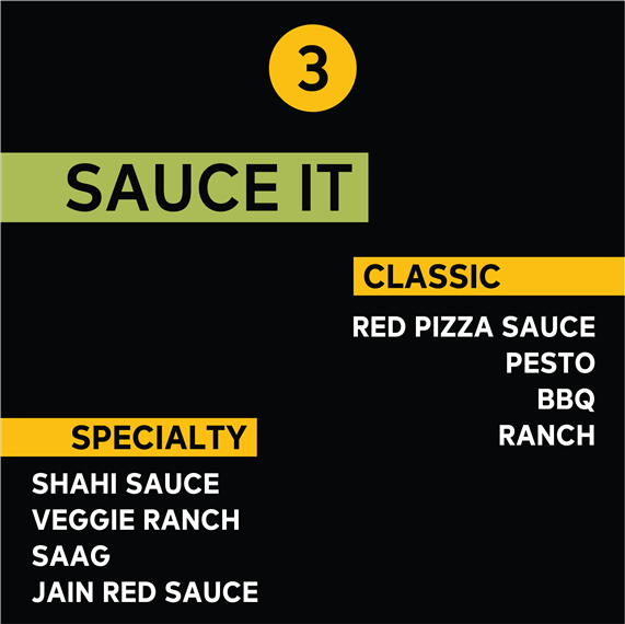3. Sauce It | Classic: Red Pizza Sauce, Pesto, BBQ, Ranch | Specialty: Shahi Sauce, Veggie Ranch, Saag, Jain Red Sauce