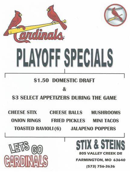 Cardinals Playoff Specials | $1.50 Domestic Draft & $3 Select Appetizers During The Game | Cheese Stix, Cheese Balls, Mushrooms, Onion Rings, Fried Pickles, Mini Tacos, Toasted Ravioli (6), Jalapeno Poppers | Lets go Cardinals! | Stix & Steins, 805 Valley Creek Dr. Farmington, MO 63640 | (573) 756-3636
