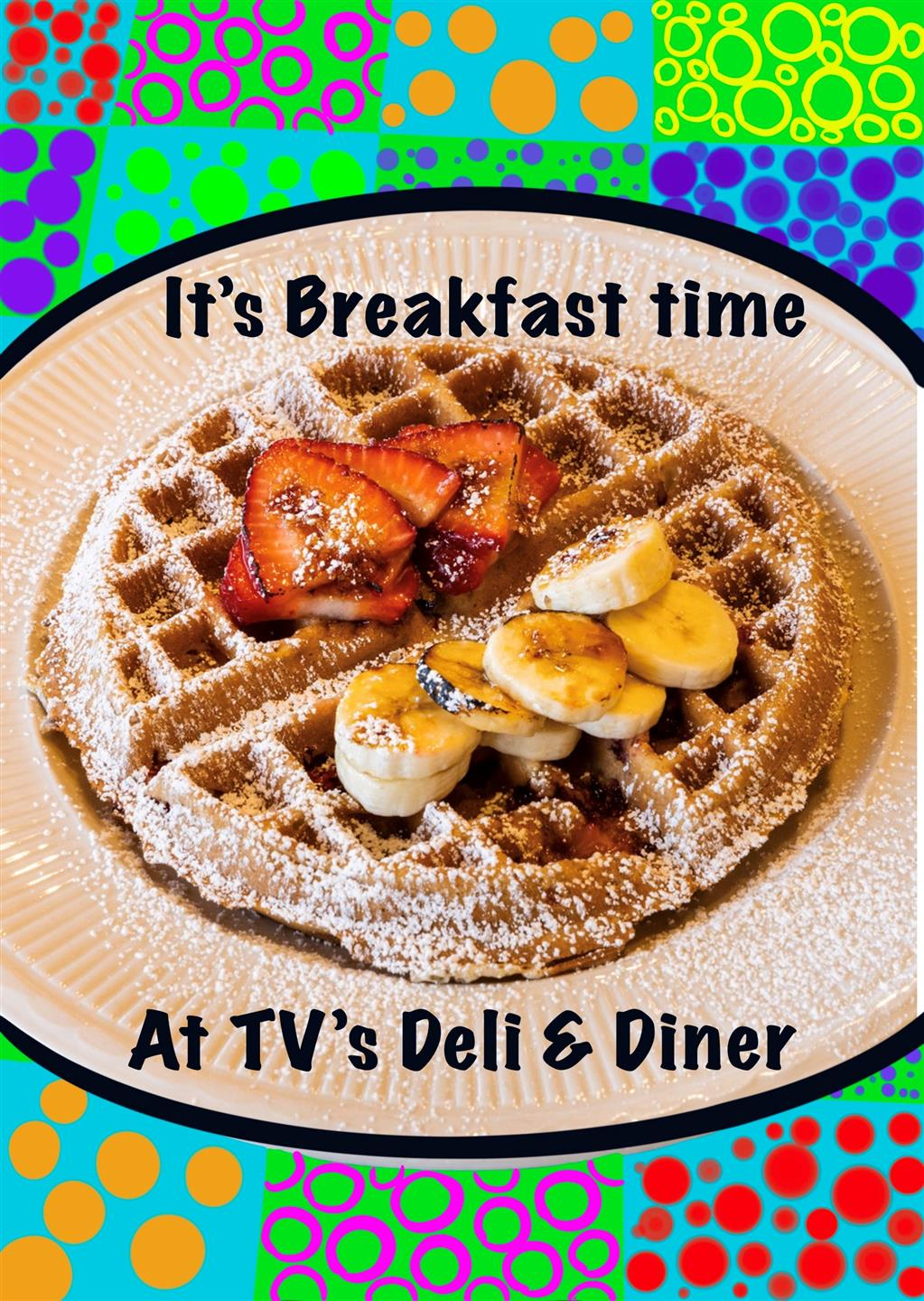 "a waffle on a plate with strawberries and bananas with the text ""It's breakfast time at TV's Deli & Diner"""