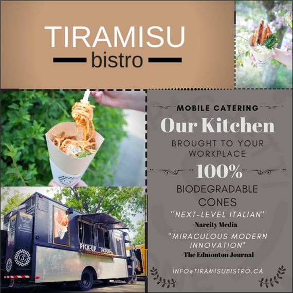 "Tiramisu Bistro.  Mobile Catering. Our Kitchen- brought to your workplace.  100% biodegradable cones.  ""next level italian"" - narcity medlia.  ""miraculous modern innovation""- The edmont on Journal.  Info@tiramisubistro.ca"