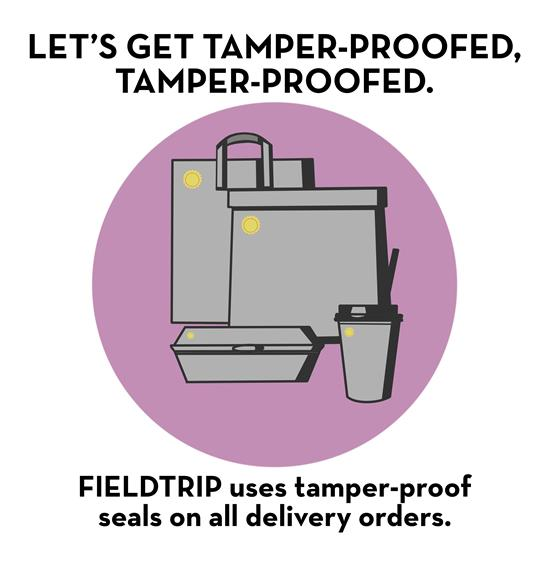 Lets get tamper proofed, tamper proofed. Fieldtrip uses tamper-proof seals on all delivery orders.
