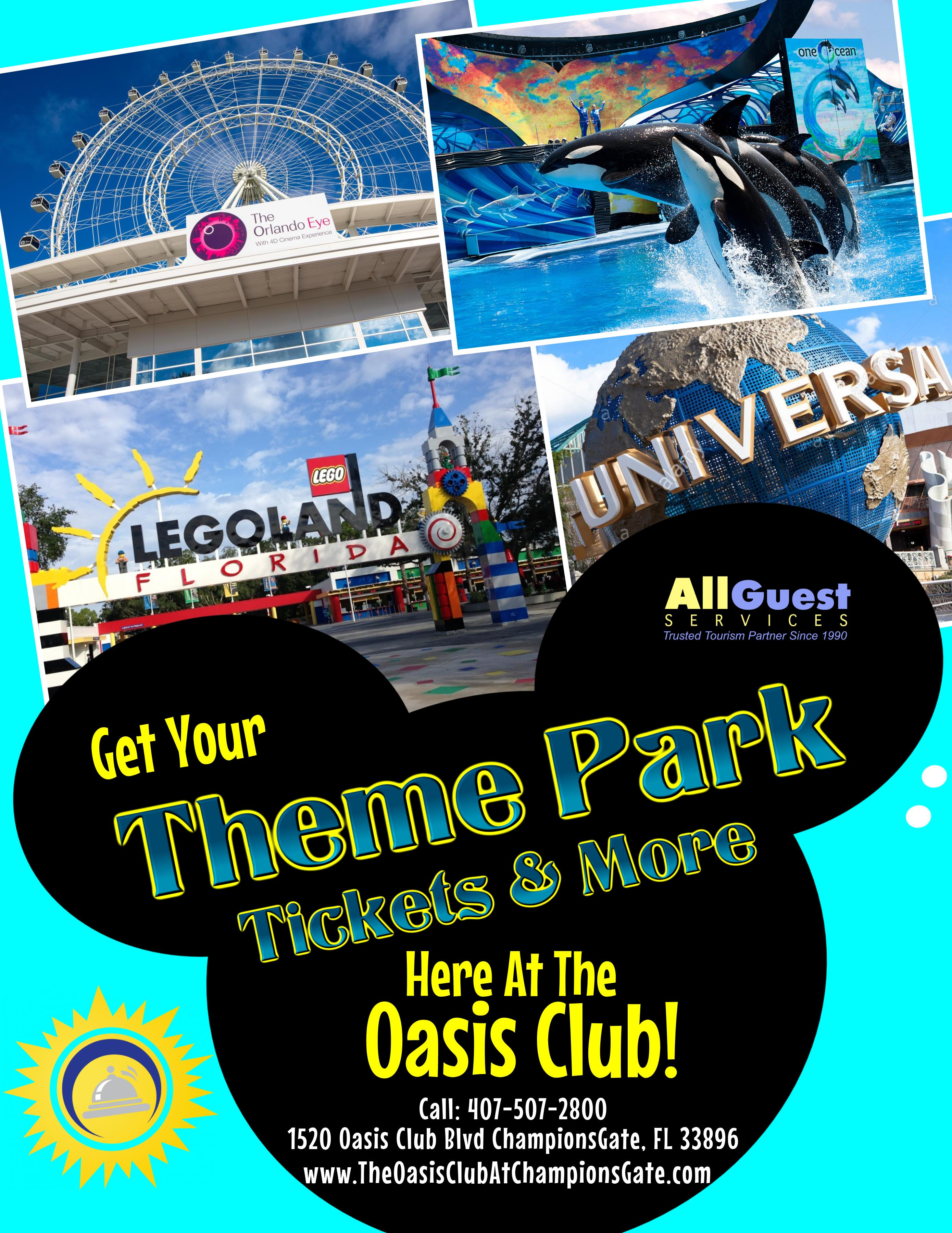 Get Your Theme Park Tickets & More Here at the Oasis Club! Call: 407-507-2800 1520 Oasis Club Blvd ChampionsGate, FL 33896 www.TheOasisClubAtChampionsGate.com
