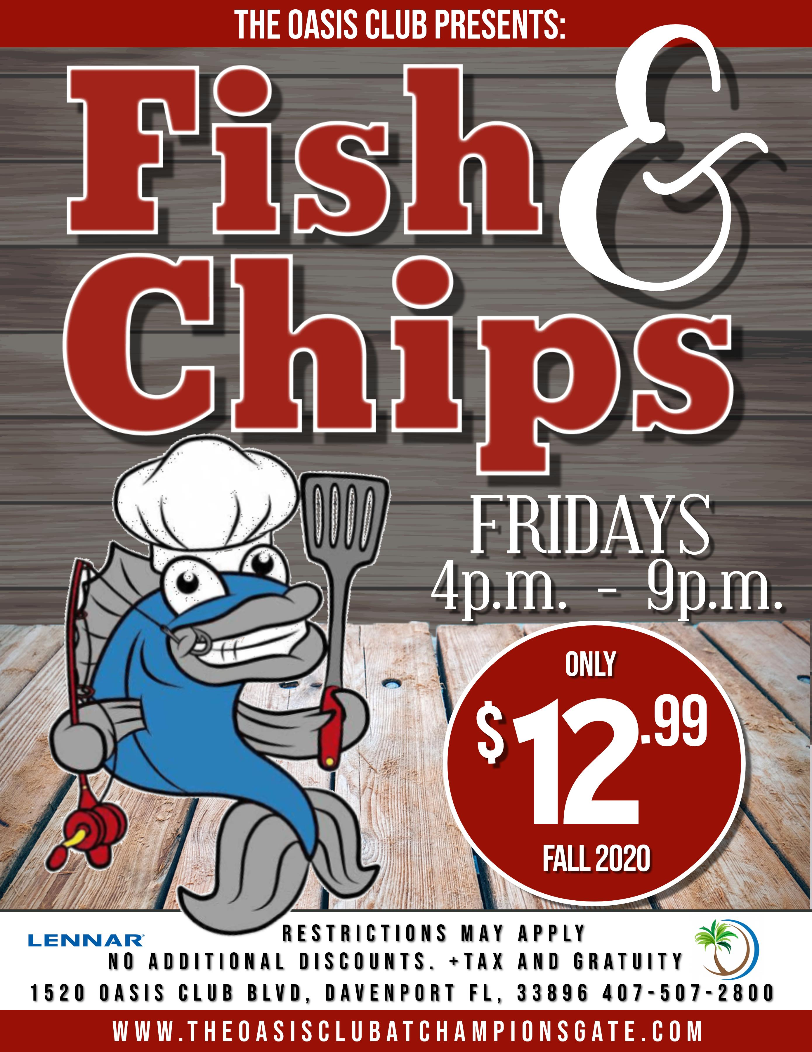 The Oasis Club Presents: Fish & Chips, Fridays from 4pm-9pm. Only $10 for March 2020. While Supplies last no additional discounts + tax and gratuity. 1520 Oasis Club Blvd, Championsgate FL, 33896. 407-507-2800. www.theoasisclubatchampionsgate.com
