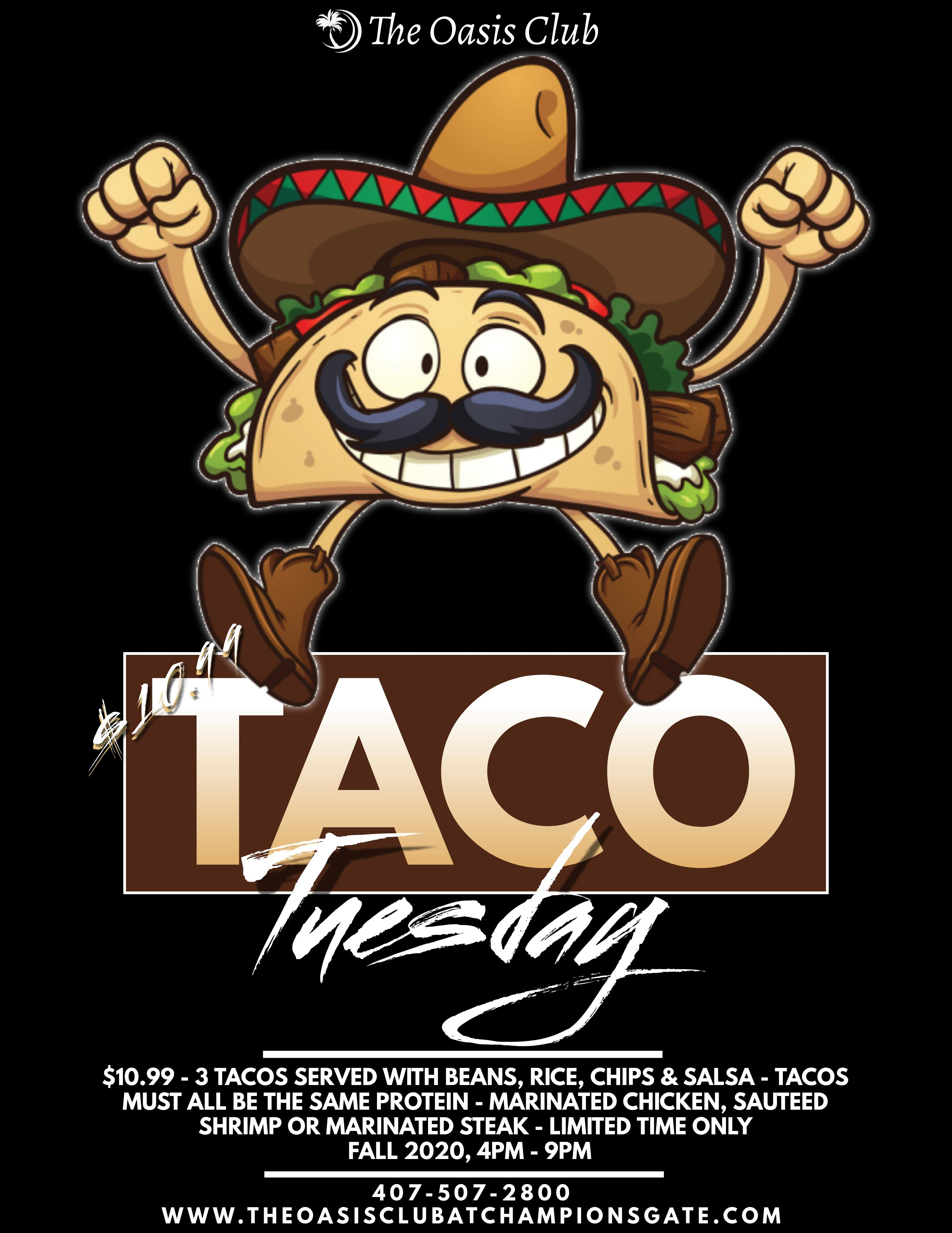 The Oasis Club Presents: Taco Tuesdays. $5 Margaritas, $10.00 any 3 tacos. 4pm-9pm January 2020. Served with beans, rice, chips, and salsa. Marinated chicken, Marinated Steak, & Sauteed Shrimp