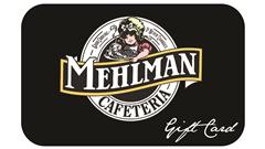 Mehlmans Cafeteria Gift Card